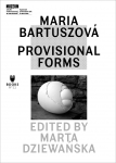 Maria Bartuszová. Provisional Forms