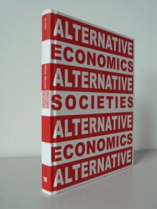 ALTERNATIVE ECONOMICS / ALTERNATIVE SOCIETIES Oliver Ressler