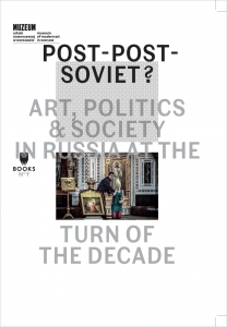 POST-POST-SOVIET? ART, POLITICS  SOCIETY IN RUSSIA AT THE TURN OF THE DECADE