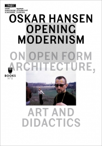 Oskar Hansen: Opening Modernism. On Open Form Architecture. Art and Didactics