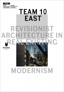 TEAM 10 EAST. REVISIONIST ARCHITECTURE IN REAL EXISTING MODERNISM Red. Łukasz Stanek